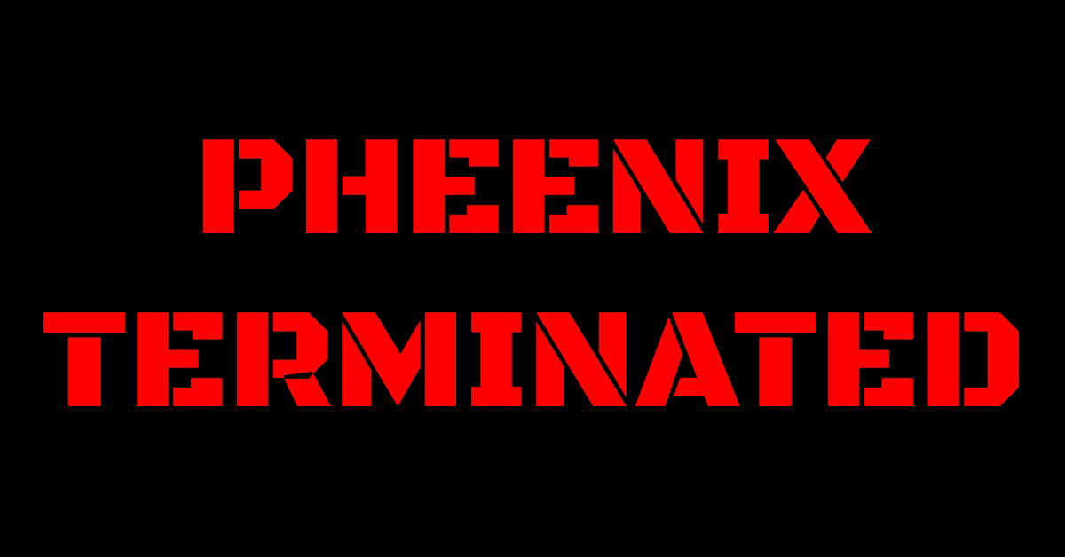 """Black background with red block letters stating """"Pheenix Terminated"""""""