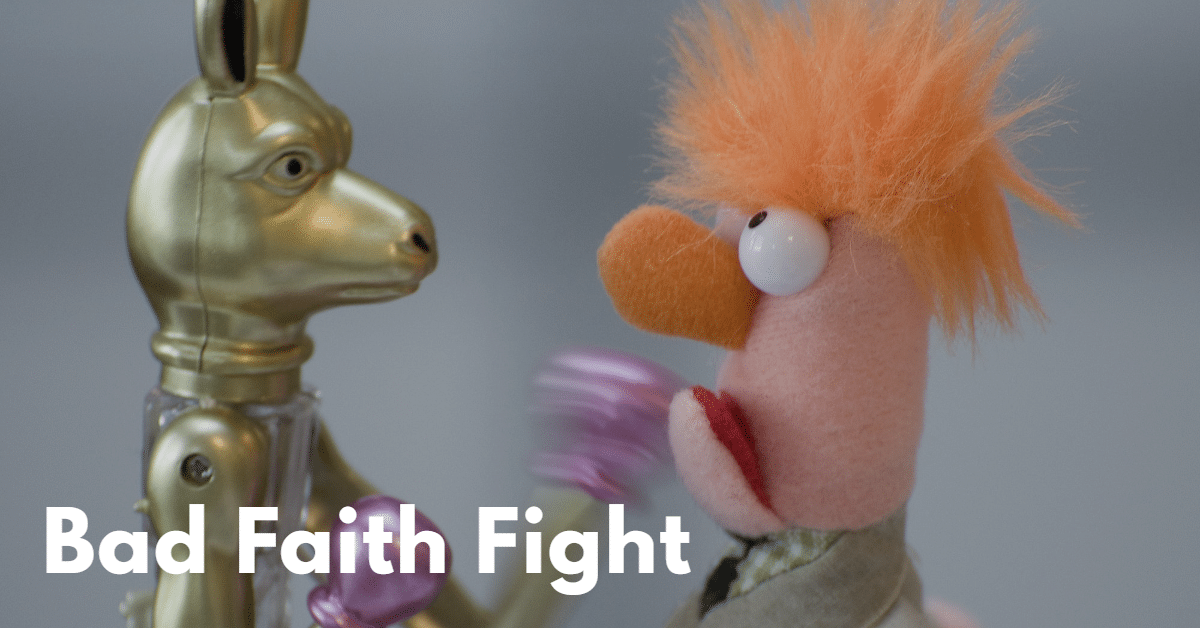 """A picture of a robot punching a puppet with the words """"bad faith fight"""""""