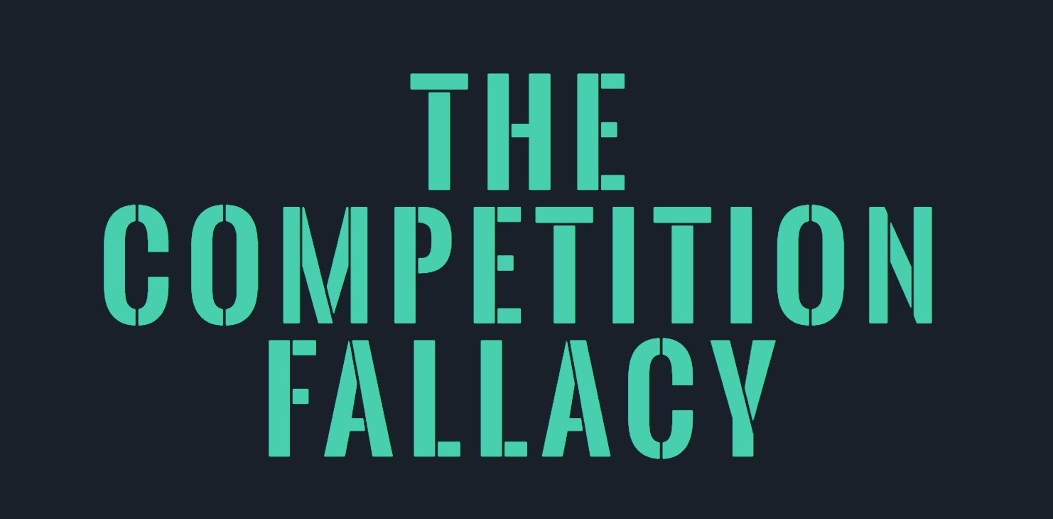 "A dark blue background with the words ""The Competition Fallacy"" in aqua"