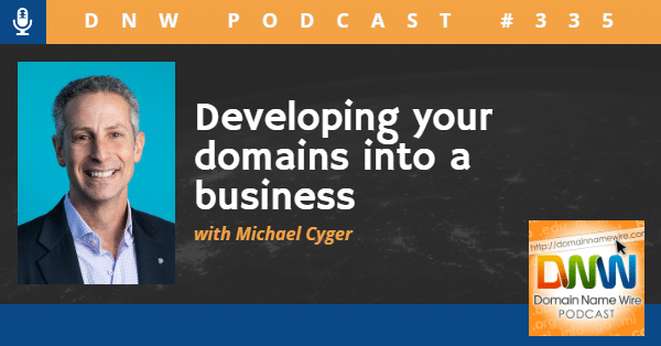 """Picture of Michael Cyger on a graphic with the words: DNW Podcast #335 Developing your domains into a business"""""""