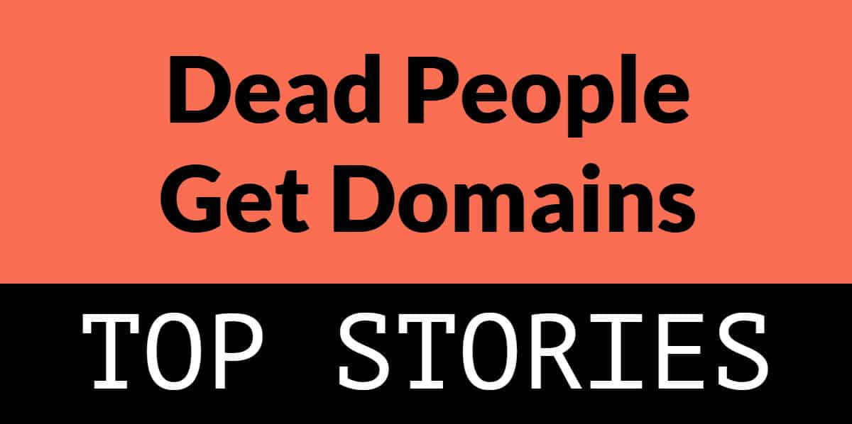 "Orange and black rectangle with the words ""dead people get domains"" and ""top stories"""