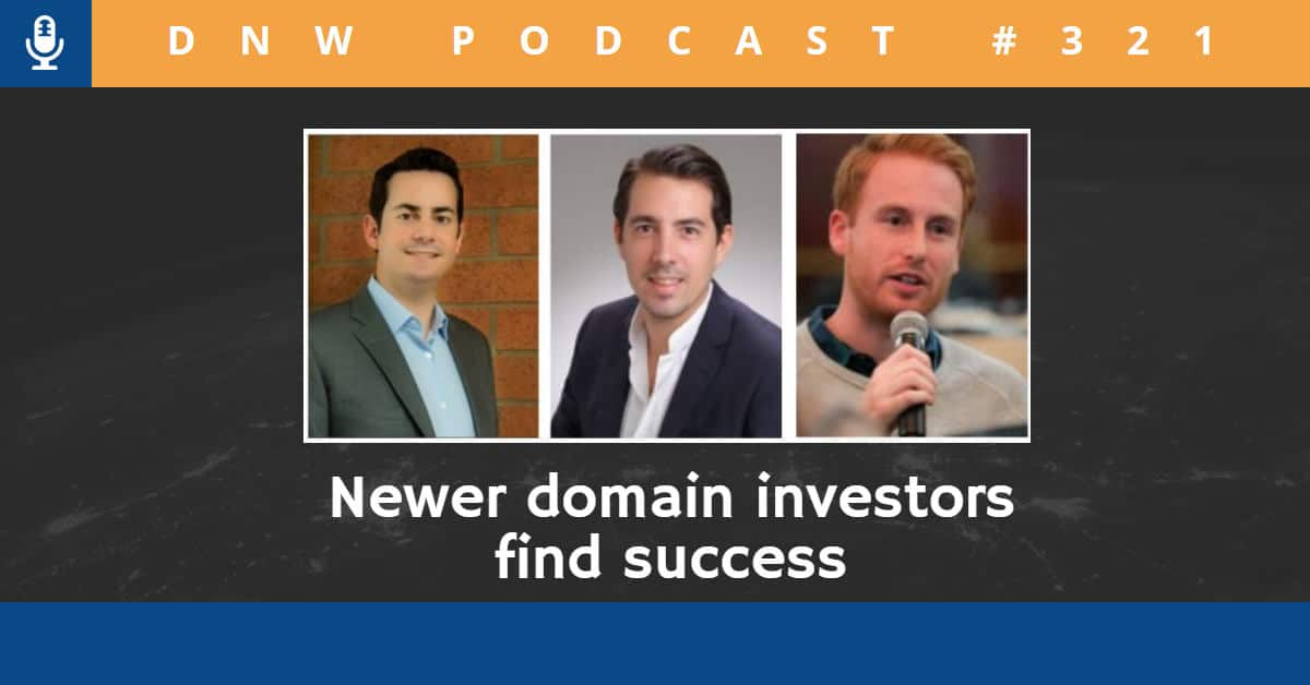 "Image that says DWN Podcsat #321 with headshots of Joshua Schoen, Doron Vermaat, and Josh Reason with the words ""Newer domain investors find success"""