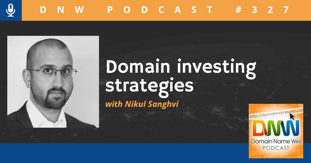 "Graphic with the words ""DNW Podcast #327 Domain investing strategies with Nikul Sanghvi"" and a headshot image of Nikul Sanghvi"