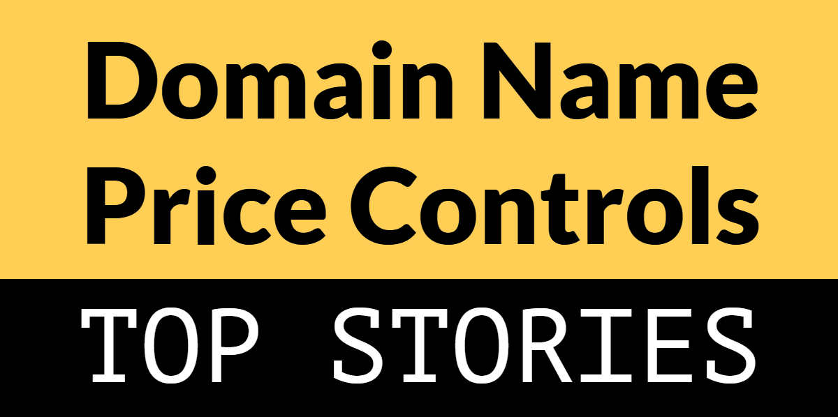 "Image with yellow and black background with words ""domain name price controls"" and ""top stories"""
