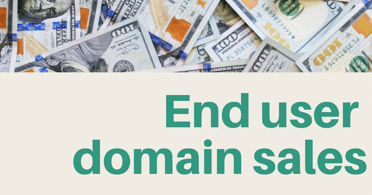 """Picture of hundred dollar bills with the words """"end user domain sales"""""""