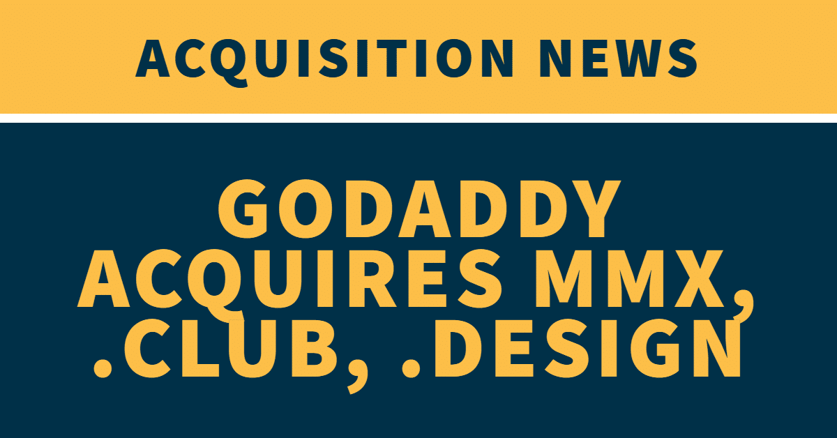 "The words ""Acquisition News: GoDaddy acquires MMX, .Club, .Design"" on a yellow and blue background"