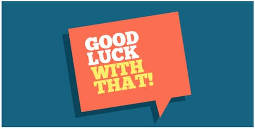 "Quote box that reads ""Good luck with that!"""