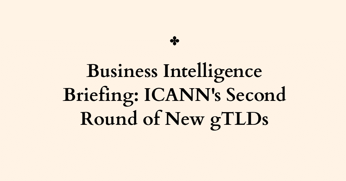 """graphic with the words """"business intelligence briefing: ICANN's second round of new gTLDs"""""""