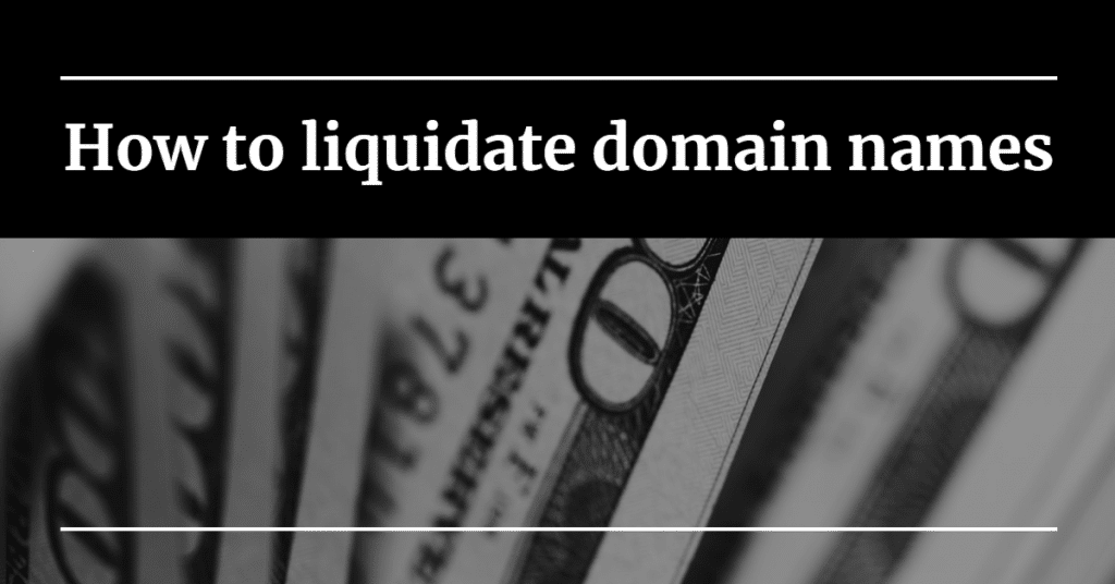 "Image of U.S. cash with the words ""How to liquidate domain names"""