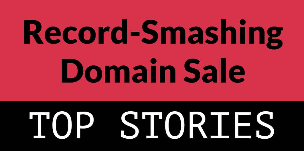 "Graphic rectangle with red and black background and the words ""record smashing domain sale"" and ""top stories"""