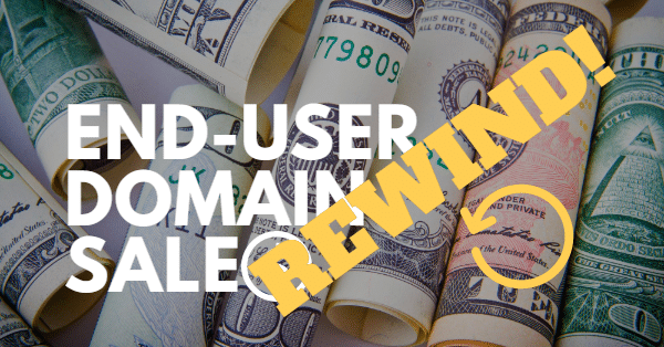 Picture of money rolled up with the words 'end user domain sales' and then 'rewind!' with a rewinding symbol