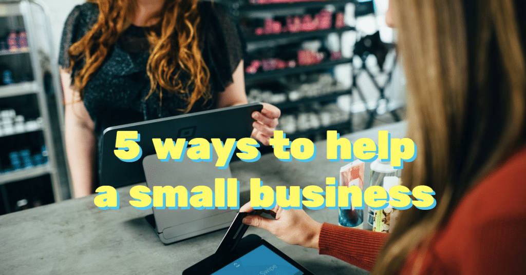 """Picture of a woman paying for goods at a small business with the words """"5 ways to help a small business"""""""